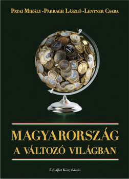 A Fictitious Discussion by Financial Experts About Hungary's Position in the Changing World. Review of the Book Entitled Hungary in the Changing World (a Book by Mihály Patai, László Parragh and Csaba Lentner)
